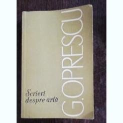 SCRIERI DESPRE ARTA - G.OPRESCU