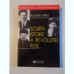 SCURTA ISTORIE A REVOLUTIEI RUSE DE RICHARD PIPES ,