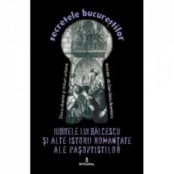 Secretele Bucurestilor, Volumul XIV - Iubitele lui Balcescu si alte istorii romantate ale Pasoptistilor