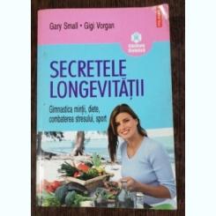 SECRETELE LONGEVITATII -GIMNASTICA MINTII ,DIETE ,COMBATEREA STRESULUI,SPORT - GARY SMALL /GIGI VORGAN