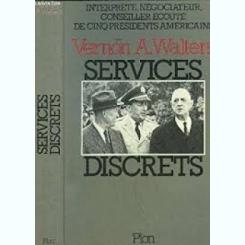 SERVICES DISCRETS - VERNON A. WALTERS  (CARTE IN LIMBA FRANCEZA)