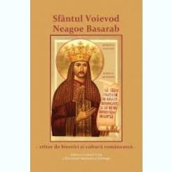 SFANTUL VOIEVOD NEAGOE BASARAB - CTITOR DE BISERICI SI CULTURA ROMANEASCA
