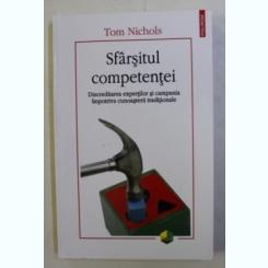 SFARSITUL COMPETENTEI . DISCREDITAREA EXPERTILOR SI CAMPANIA IMPOTRIVA CUNOASTERII TRADITIONALE DE TOM NICHOLS