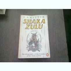 SHAKA ZULU. THE BIOGRAPHY OF THE FONDER OF THE ZULU NATION - E.A. RITTER  (CARTE IN LIMBA ENGLEZA)