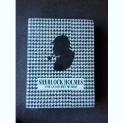 SHERLOCK HOLMES, THE COMPLETE WORKS  (CARTE IN LIMBA ENGLEZA)