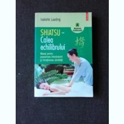SHIATSU, CALEA ECHILIBRULUI - ISABELLE LAADING