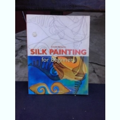 SILK PAINTING FOR BEGINNERS - CONCHA MORGADES  (CARTE IN LIMBA ENGLEZA)
