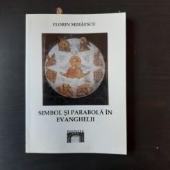 SIMBOL SI PARABOLA IN EVANGHELII - FLORIN MIHAESCU