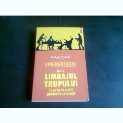 SINERGOLOGIA. DE LA LIMBAJUL TRUPULUI LA ARTA DE A CITI GANDURILE CELUILALT -  PHILIPPE TURCHET