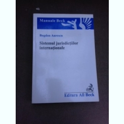 Sistemul jurisdictiilor internationale - Bogdan Aurescu