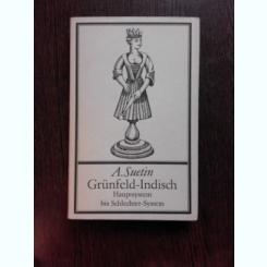 SISTEMUL PRINCIPAL IN APARAREA GRUNFELD - A. SUETIN  (CARTE DE SAH, IN LIMBA GERMANA)
