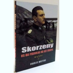 SKORZENY , CEL MAI PERICULOS OM DIN EUROPA DE CHARLES WHITING