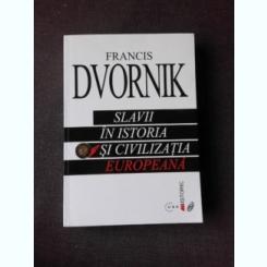 SLAVII IN ISTORIA SI CIVILIZATIA EUROPEANA - FRANCIS DVORNIK
