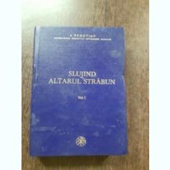 SLUJIND ALTARUL STRABUN - TEOCTIST  VOL.I  (CU SEMNATURA PATRIARHULUI TEOCTIST)