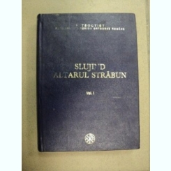 SLUJIND ALTARUL STRABUN VOL.1,1992-PATRIARHUL BISERICII ORTODOXE ROMANE