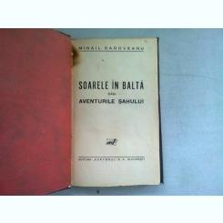 SOARELE IN BALTA SAU AVENTURILE SAHULUI - MIHAIL SADOVEANU