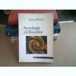 SOCIOLOGIA CIVILIZATIILOR - IOAN BIRIS