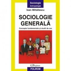 SOCIOLOGIE GENERALA - IOAN MIHAILESCU