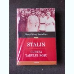 STALIN CURTEA TARULUI ROSU - SIMON SEBAG MONTEFIORE, EDITIE CARTONATA
