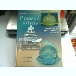 STANDARD ENCYCLOPEDIA OF PRESSED GLASS - BILL EDWARDS  (ENCICLOPEDIA OBIECTELOR DIN STICLA TURNATA)
