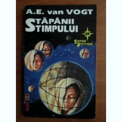 STAPANII TIMPULUI - A.E. VAN VOGT