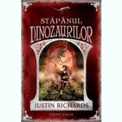 STAPANUL DINOZAURILOR - JUSTIN RICHARDS