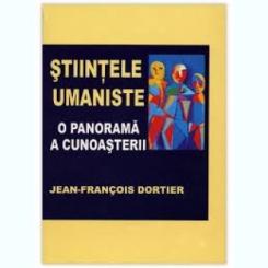 STIINTELE UMANISTE, O PANORAMA A CUNOASTERII - JEAN FRANCOIS DORTIER