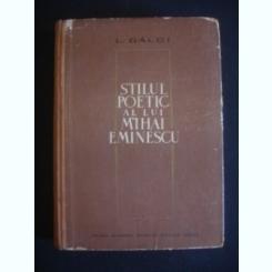 STILUL POETIC AL LUI MIHAI EMINESCU - L. GALDI
