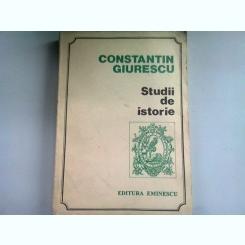 STUDII DE ISTORIE - CONSTANTIN GIURESCU