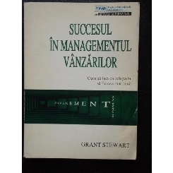 SUCCESUL IN MANAGEMENTUL VANZARILOR - GRANT STEWART