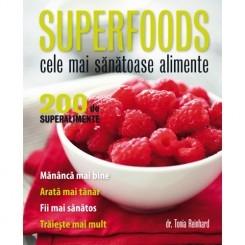 SUPERFOODS. CELE MAI SANATOASE ALIMENTE. 200 DE SUPERALIMENTE - TONIA REINHARD