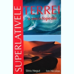 SUPERLATIVELE TERREI, O ENCICLOPEDIE, SILVIU NEGUT, ION NICOLAE