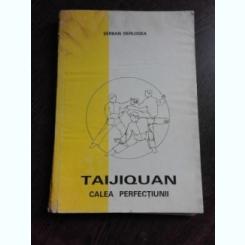 TAIJIQUAN, CALEA PERFECTIUNII - SERBAN DERLOGEA