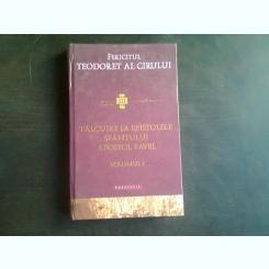 TALCUIRE LA EPISTOLELE SFANTULUI APOSTOL PAVEL - FERICITUL TEODORET AL CIRULUI  VOL.I