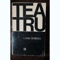TEATRU - CAMIL PETRESCU