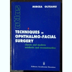 TECHNIQUES IN OPHTHALMO-FACIAL SURGERY -CLASSIC AND MODERN AESTETHIC AND RECONSTRUCTIVE -MIRCEA OLTEANU