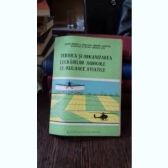 TEHNICA SI ORGANIZAREA LUCRARILOR AGRICOLE  CU MIJLOACE AVIATICE - I.I. BADEA