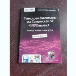 TEHNOLOGIA INFORMATIEI SI A COMUNICATIILOR &INFORMATICA , MANUAL PENTRU CLASA VI-A, PASCAL SI C++ - DORU POPESCU ANASTASIU