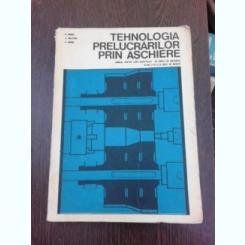 TEHNOLOGIA PRELUCRARILOR PRIN ASCHIERE - E. GHINEA