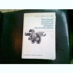 TEHNOLOGIA REPARARII SI INTRETINERII UTILAJELOR ELECTROMECANICE - C. CRUCERU