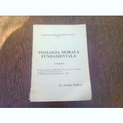 TEOLOGIA MORALA FUNDAMENTALA - VOLUMUL I PRELUCRARE DE AUREL PERCA