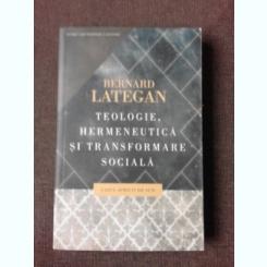 TEOLOGIE, HERMENEUTICA SI TRANSFORMARE SOCIALA, CAZUL AFRICII DE SUD - BERNARD LATEGAN