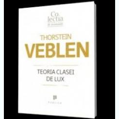 TEORIA CLASEI DE LUX - THORSTEIN VEBLEN