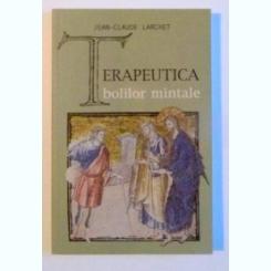 TERAPEUTICA BOLILOR MINTALE DE JEAN - CLAUDE LARCHET ,