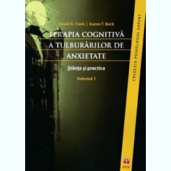 TERAPIA COGNITIVA A TULBURARILOR DE ANXIETATE -  DAVID A. CLARK   VOL.I