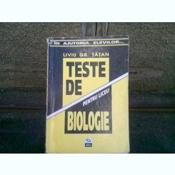 TESTE DE BIOLOGIE  - LIVIU GR. TATAN
