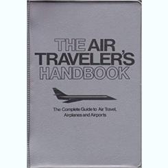 THE AIR TRAVELER'S HANDBOOK - SIMON AND SCHUSTER  (CARTE IN LIMBA ENGLEZA)