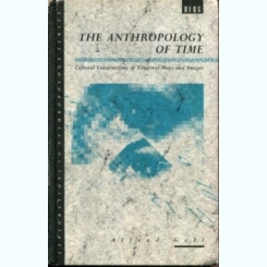 The Anthropology of Time: Cultural Constructions of Temporal Maps and Images   (carte in limba engleza)