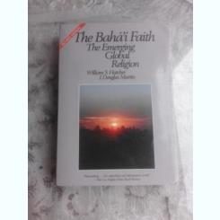 THE BAHAI'I FAITH, THE EMERGING GLOBAL RELIGION - WILLIAM S. HATCHER  (CARTE IN LIMBA ENGLEZA)