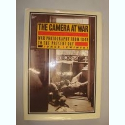 THE CAMERA AT WAR. WAR PHOTOGRAPHY FROM 1848 TO THE PRESENT DAY - JORGE LEWINSKI  (TEXT IN LIMBA ENGLEZA)